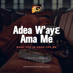 Adea W'ayɛ Ama Me