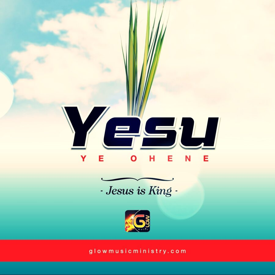 Yesu ye Ohene (Jesus is King)